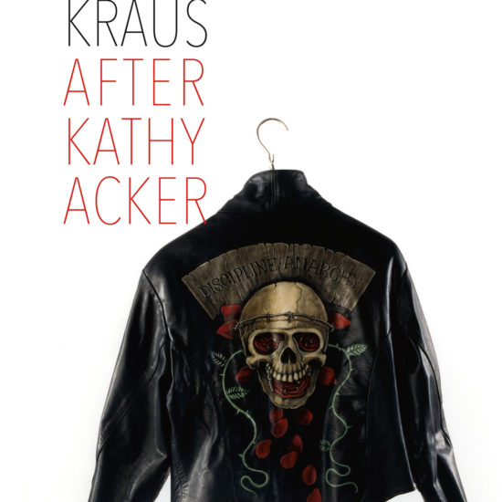 Chris Kraus, After Kathy Acker