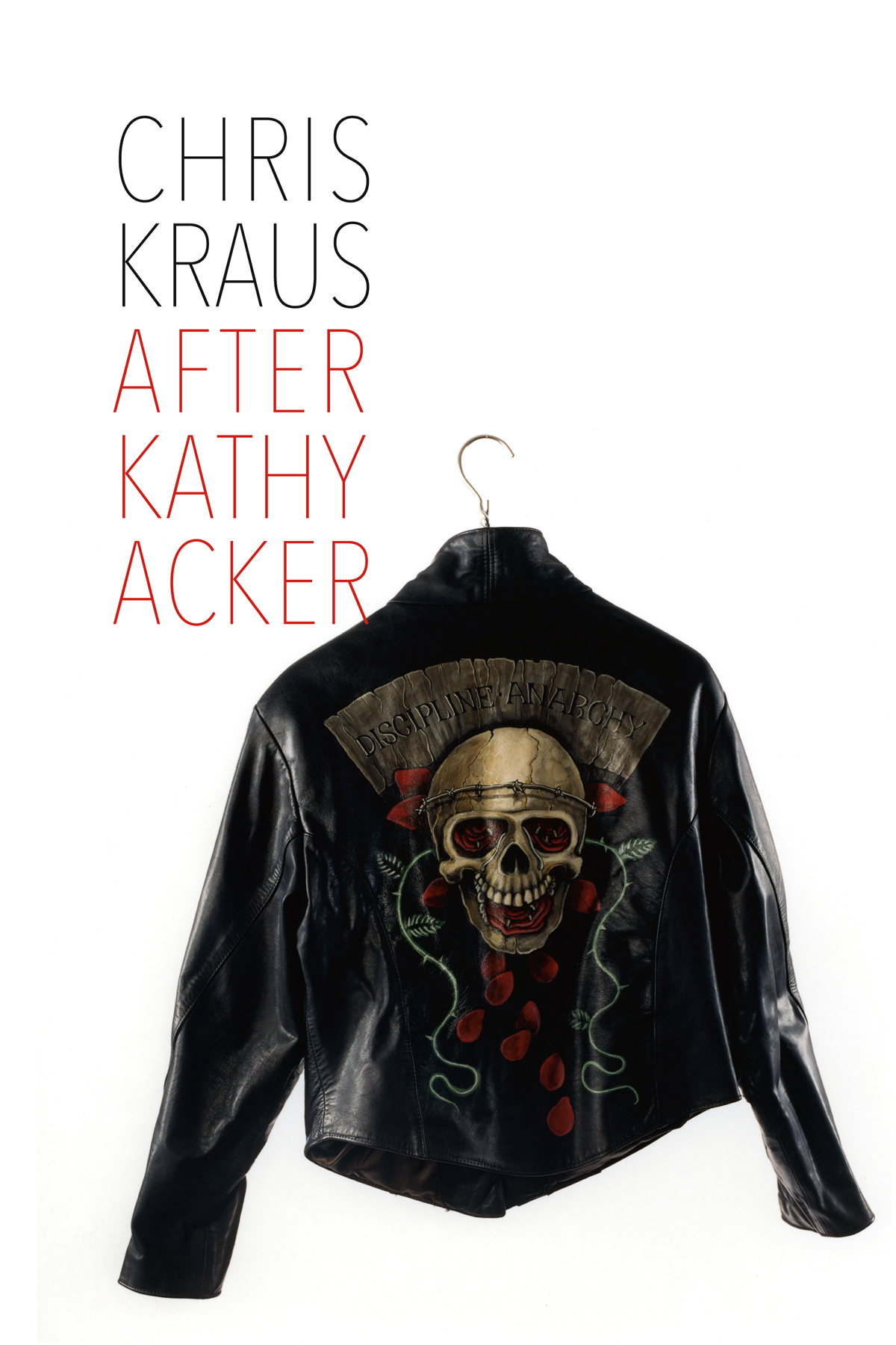 Chris Kraus, After Kathy Acker