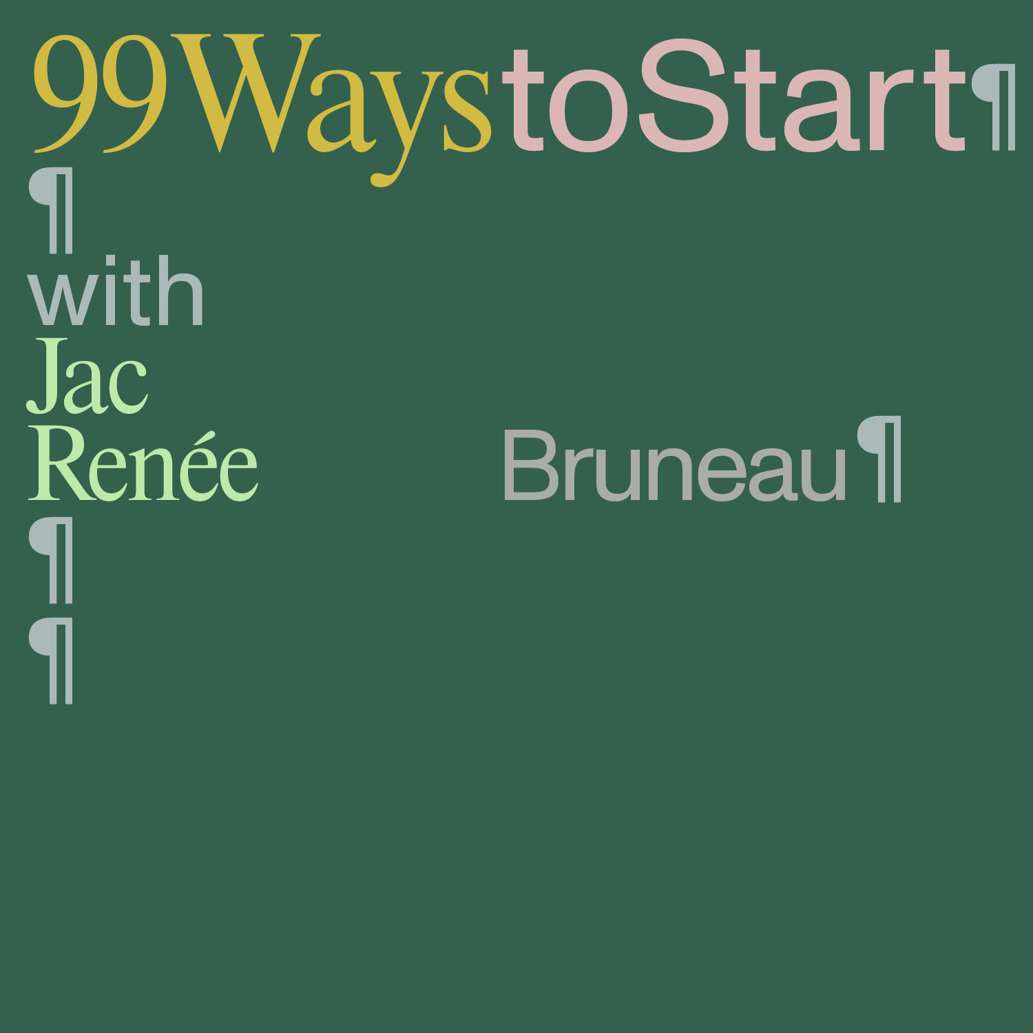 Graphic text on green background, 99 Ways to Start with Jac Renee Bruneau