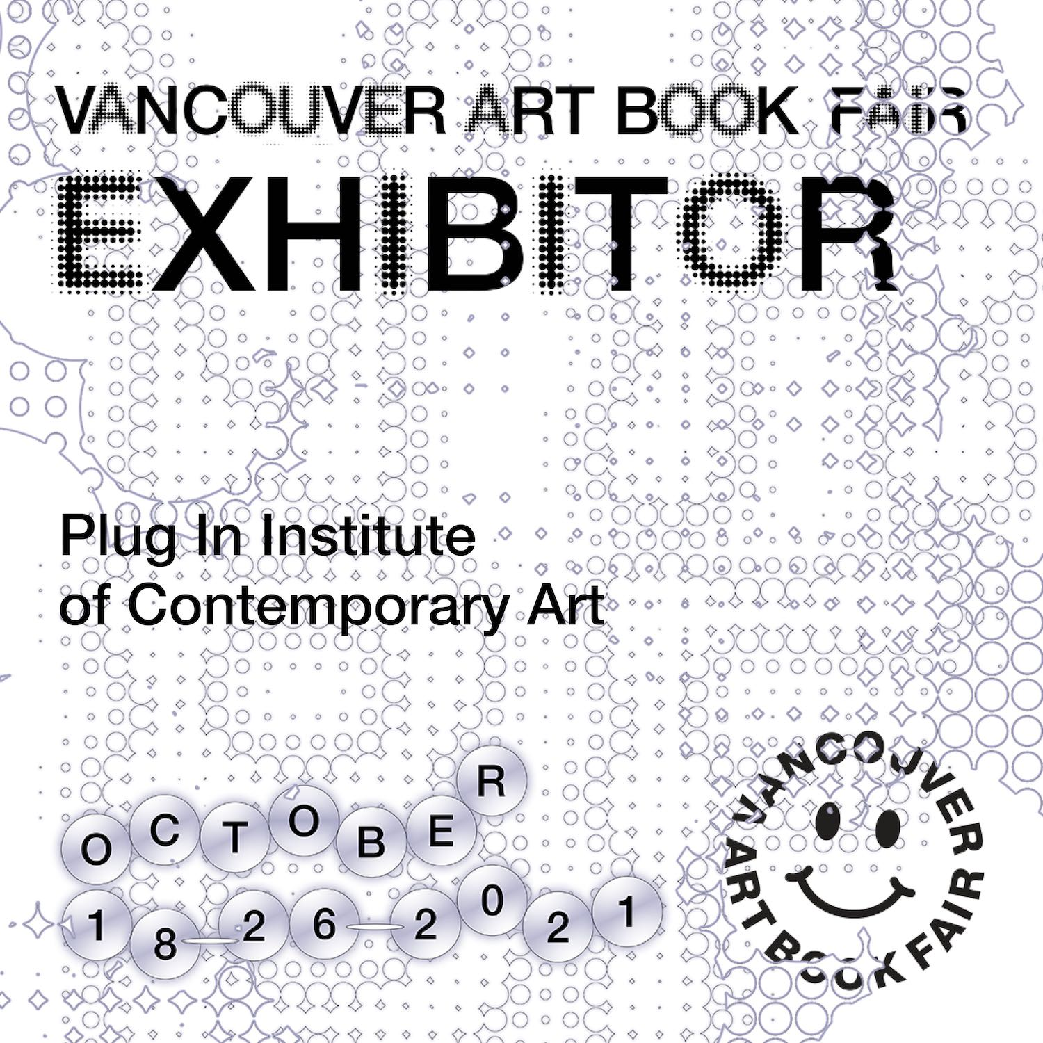 """Black and white graphic with text """"Vancouver Art Book Fair. Exhibitor. Plug In Institute of Contemporary Art. October 18-26, 2021"""""""